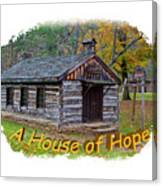 House Of Hope Canvas Print