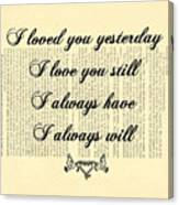 I Always Will Love You Canvas Print