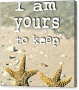 I Am Yours To Keep Canvas Print