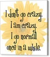 I Don't Go Crazy Canvas Print