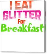 I Eat Glitter For Breakfast Canvas Print