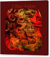 I Hear Voices Canvas Print