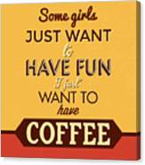 I Just Want To Have Coffee Canvas Print