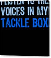 I Listen To Voices In My Tackle Box Blues Canvas Print