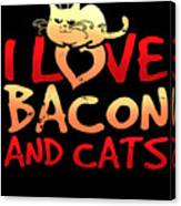 I Love Bacon And Cats Canvas Print