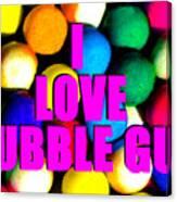 I Love Bubble Gum Canvas Print