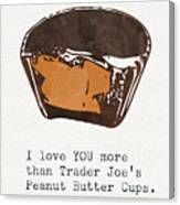 I Love You More Than Peanut Butter Cups Canvas Print