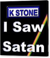 I Saw Satan Canvas Print