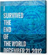 I Survived The End Of The World Canvas Print