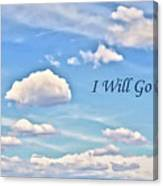 I Will Go On Canvas Print