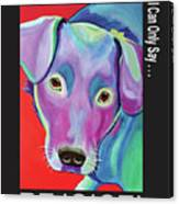 If The World Is Going To The Dogs I Can Only Say Rejoice Canvas Print