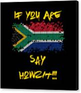If You Are South African Say Howzit Canvas Print