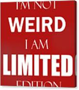 I'm Not Weird, I Am Limited Edition Canvas Print
