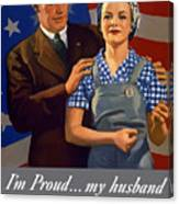 I'm Proud... My Husband Wants Me To Do My Part Canvas Print