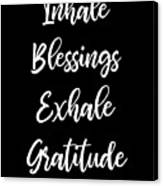 Inhale Blessings Exhale Gratitude Meditate Canvas Print
