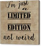 Inspiring Quotes Not Weird Just A Limited Edition Canvas Print