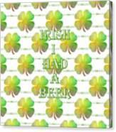 Irish I Had A Beer Typography Canvas Print
