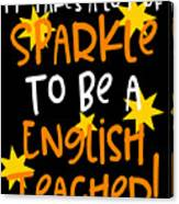 It Takes A Lot Of Sparkle To Be A English Teacher Canvas Print
