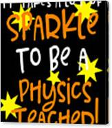 It Takes A Lot Of Sparkle To Be A Physics Teacher Canvas Print