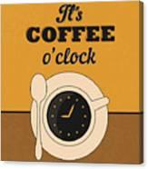 It's Coffee O'clock Canvas Print