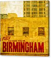 It's Nice To Have You In  To Birmingham Canvas Print