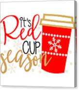 It's Red Cup Season Canvas Print