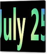 July 25 Canvas Print