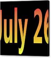 July 26 Canvas Print