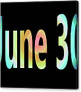 June 30 Canvas Print