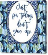 Just For Today, Dont Give Up Canvas Print