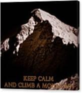 Keep Calm And Climb A Mountain Canvas Print