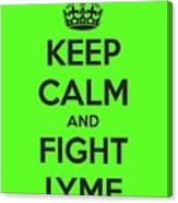 Keep Calm And Fight Lyme Canvas Print