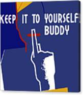 Keep It To Yourself Buddy Canvas Print