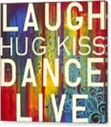 Laugh Hug Kiss Dance Live Canvas Print