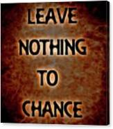 Leave Nothing To Chance Canvas Print