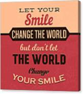 Let Your Smile Change The World Canvas Print