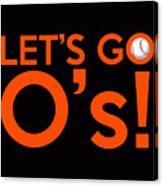 Let's Go O's Canvas Print