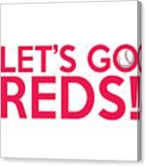 Let's Go Reds Canvas Print