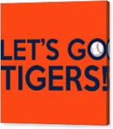 Let's Go Tigers Canvas Print
