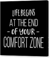 Life Begins At The End Of Your Comfort Zone Tee Canvas Print