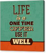 Life Is A One Time Offer Canvas Print