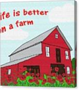 Life Is Better On A Farm Canvas Print