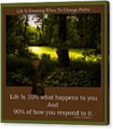 Life Is Knowing When To Change Paths Canvas Print