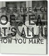 Life Is Like A Cup Of Tea Canvas Print