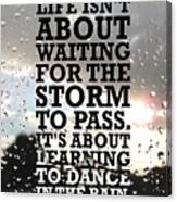 Life Isnot About Waiting For The Storm To Pass Quotes Poster Canvas Print