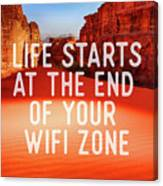 Life Starts At The End Of Your Wifi Zone Canvas Print