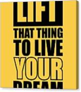 Lift That Thing To Live Your Dream Quotes Poster Canvas Print