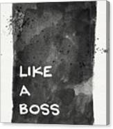 Like A Boss- Black And White Art By Linda Woods Canvas Print