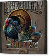 Live To Hunt Turkey Canvas Print
