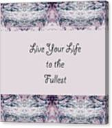 Live Your Life To The Fullest Canvas Print